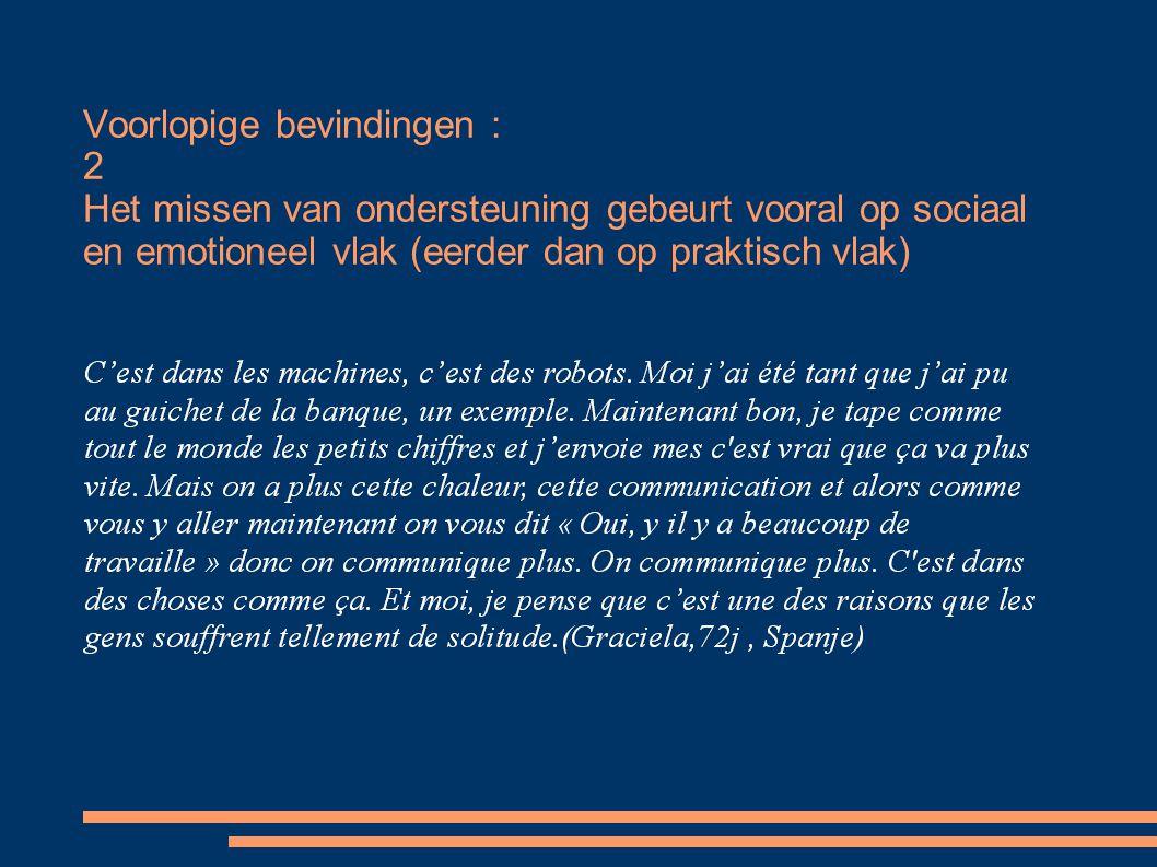 Voorlopige bevindingen : 2 Het missen van ondersteuning gebeurt vooral op sociaal en emotioneel vlak (eerder dan op praktisch vlak)