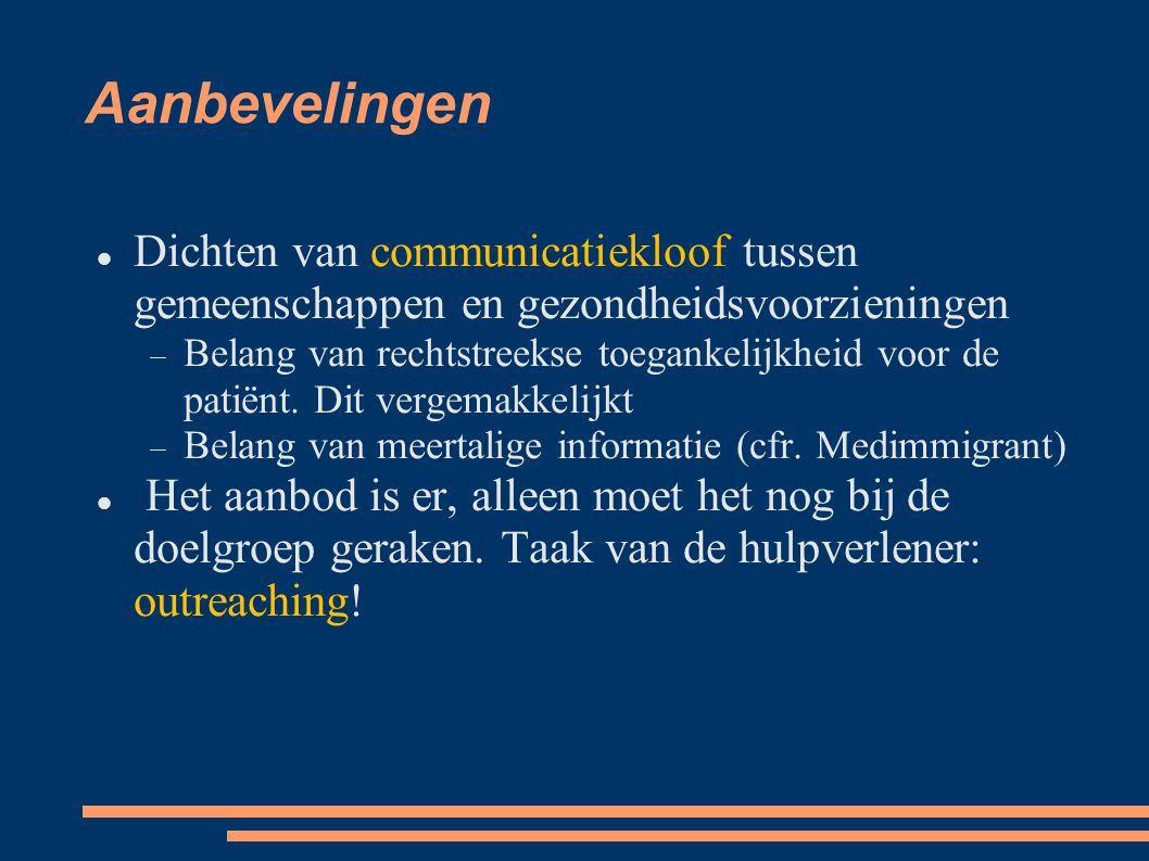 Aanbevelingen Dichten van communicatiekloof tussen gemeenschappen en gezondheidsvoorzieningen  Belang van rechtstreekse toegankelijkheid voor de patiënt.