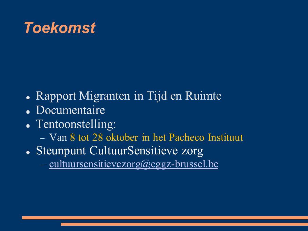 Rapport Migranten in Tijd en Ruimte Documentaire Tentoonstelling:  Van 8 tot 28 oktober in het Pacheco Instituut Steunpunt CultuurSensitieve zorg  cultuursensitievezorg@cggz-brussel.be cultuursensitievezorg@cggz-brussel.be