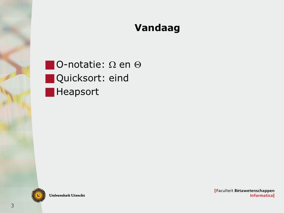3 Vandaag  O-notatie:  en   Quicksort: eind  Heapsort