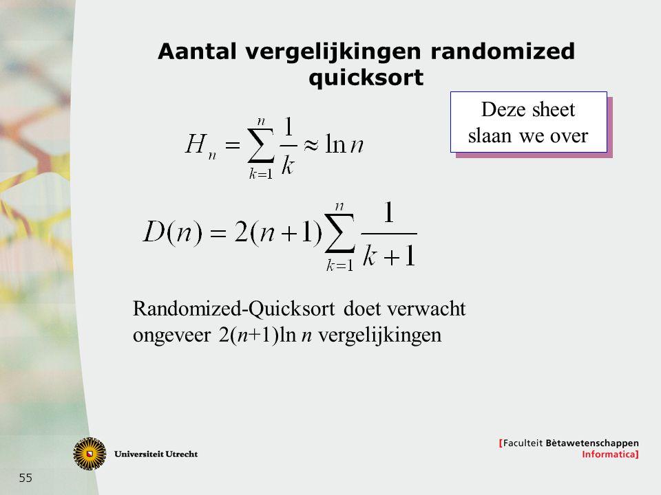 55 Aantal vergelijkingen randomized quicksort Randomized-Quicksort doet verwacht ongeveer 2(n+1)ln n vergelijkingen Deze sheet slaan we over