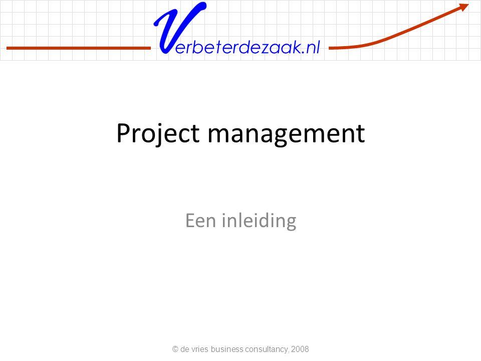 erbeterdezaak.nl Plaats van project management © de vries business consultancy, 2008 ImprovisatieRoutine matig handelen Procedures/protokollen Project aanpak