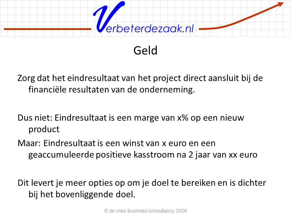 erbeterdezaak.nl Geld Zorg dat het eindresultaat van het project direct aansluit bij de financiële resultaten van de onderneming.