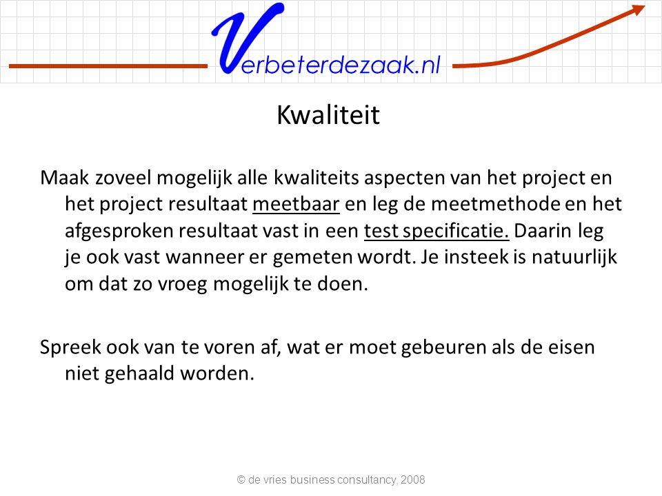 erbeterdezaak.nl Kwaliteit Maak zoveel mogelijk alle kwaliteits aspecten van het project en het project resultaat meetbaar en leg de meetmethode en het afgesproken resultaat vast in een test specificatie.