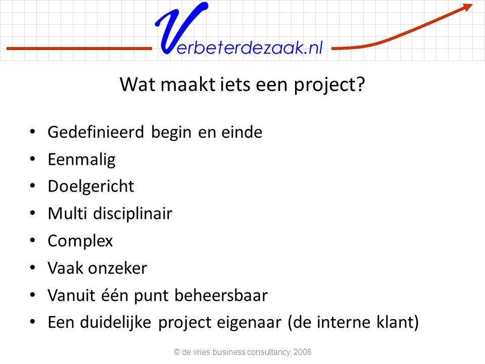 erbeterdezaak.nl Het centrale dilemma © de vries business consultancy, 2008 b tijd invloed Beslissings vrijheid beheersbaarheid En wat is daarbij de taak van de project leider?