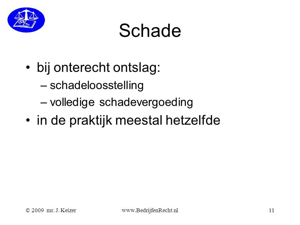 © 2009 mr. J. Keizerwww.BedrijfenRecht.nl11 Schade bij onterecht ontslag: –schadeloosstelling –volledige schadevergoeding in de praktijk meestal hetze