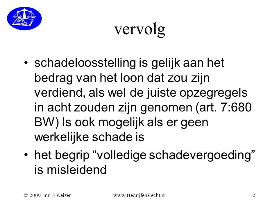 © 2009 mr. J. Keizerwww.BedrijfenRecht.nl12 vervolg schadeloosstelling is gelijk aan het bedrag van het loon dat zou zijn verdiend, als wel de juiste