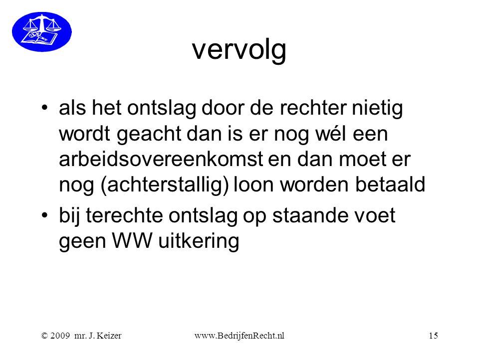© 2009 mr. J. Keizerwww.BedrijfenRecht.nl15 vervolg als het ontslag door de rechter nietig wordt geacht dan is er nog wél een arbeidsovereenkomst en d
