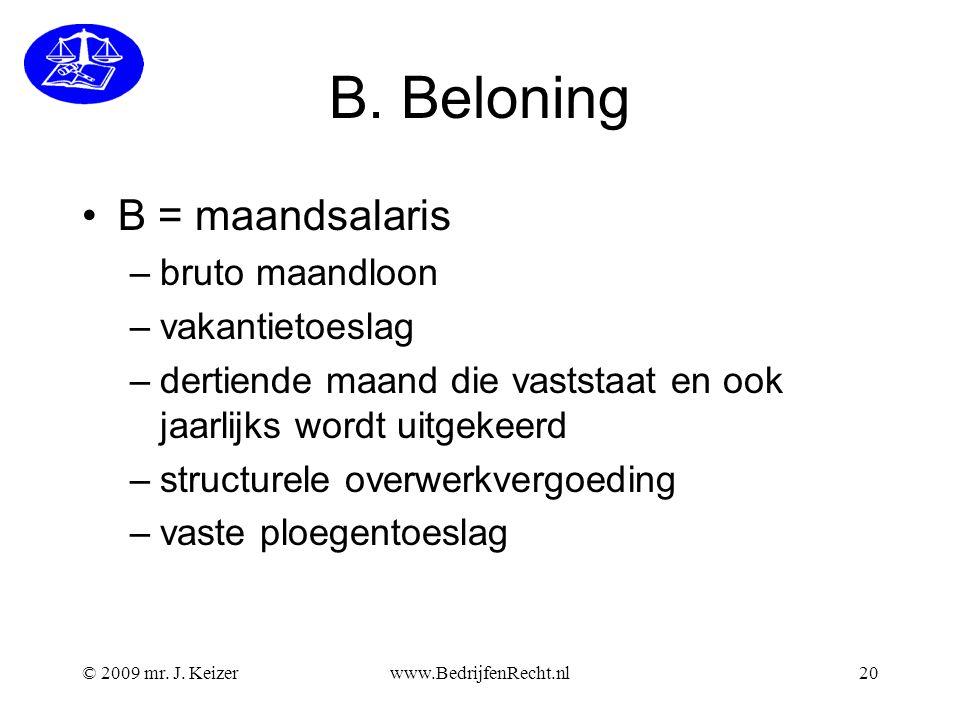 B. Beloning B = maandsalaris –bruto maandloon –vakantietoeslag –dertiende maand die vaststaat en ook jaarlijks wordt uitgekeerd –structurele overwerkv