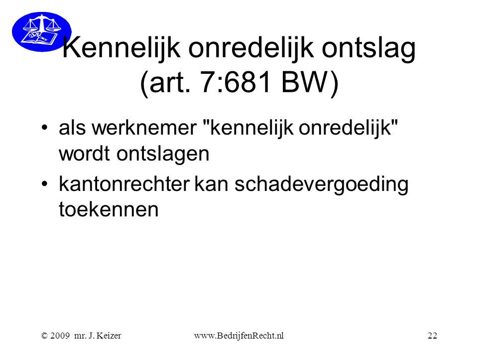 © 2009 mr. J. Keizerwww.BedrijfenRecht.nl22 Kennelijk onredelijk ontslag (art. 7:681 BW) als werknemer