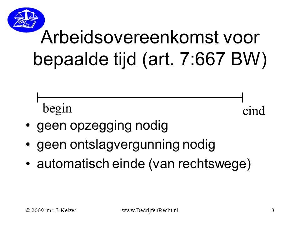 © 2009 mr. J. Keizerwww.BedrijfenRecht.nl3 Arbeidsovereenkomst voor bepaalde tijd (art. 7:667 BW) geen opzegging nodig geen ontslagvergunning nodig au