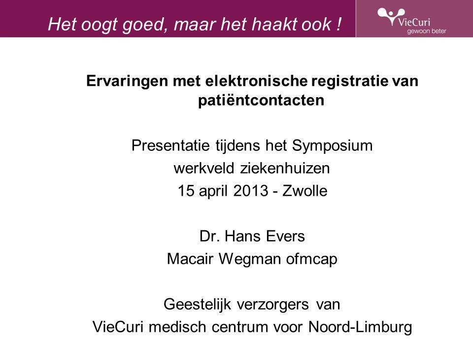 Het oogt goed, maar het haakt ook ! Ervaringen met elektronische registratie van patiëntcontacten Presentatie tijdens het Symposium werkveld ziekenhui
