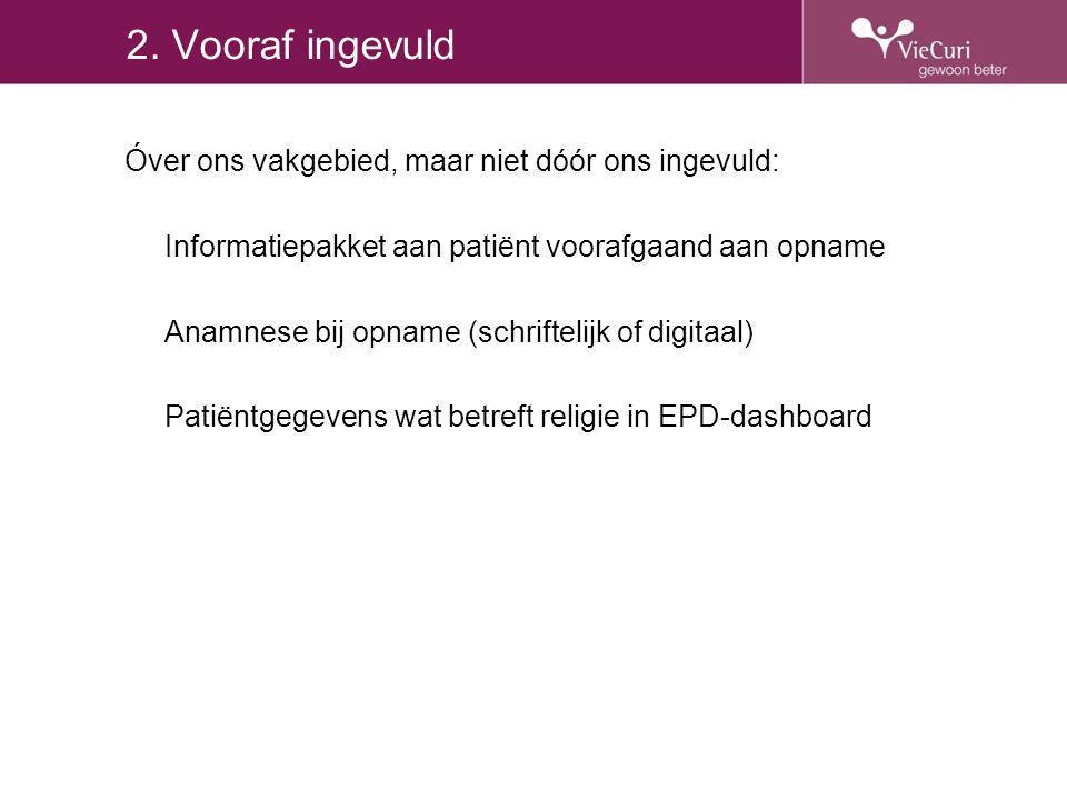 2. Vooraf ingevuld Óver ons vakgebied, maar niet dóór ons ingevuld: Informatiepakket aan patiënt voorafgaand aan opname Anamnese bij opname (schriftel