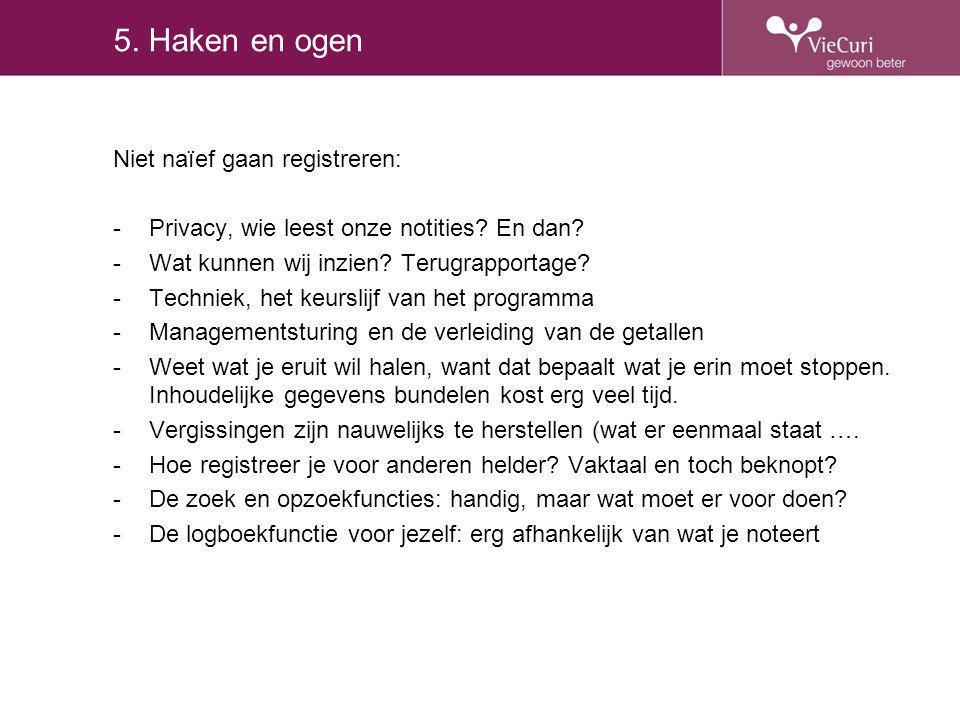 5. Haken en ogen Niet naïef gaan registreren: -Privacy, wie leest onze notities? En dan? -Wat kunnen wij inzien? Terugrapportage? -Techniek, het keurs