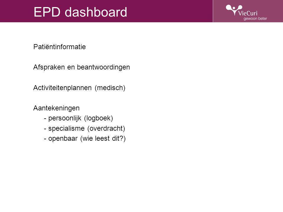 EPD dashboard Patiëntinformatie Afspraken en beantwoordingen Activiteitenplannen (medisch) Aantekeningen - persoonlijk (logboek) - specialisme (overdr