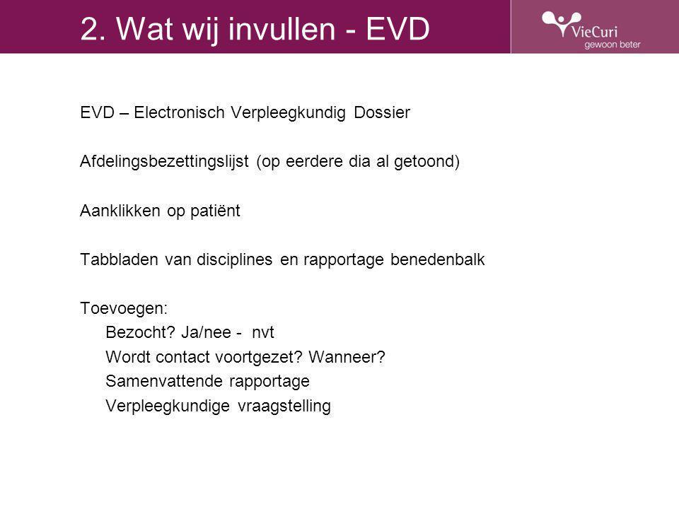 2. Wat wij invullen - EVD EVD – Electronisch Verpleegkundig Dossier Afdelingsbezettingslijst (op eerdere dia al getoond) Aanklikken op patiënt Tabblad