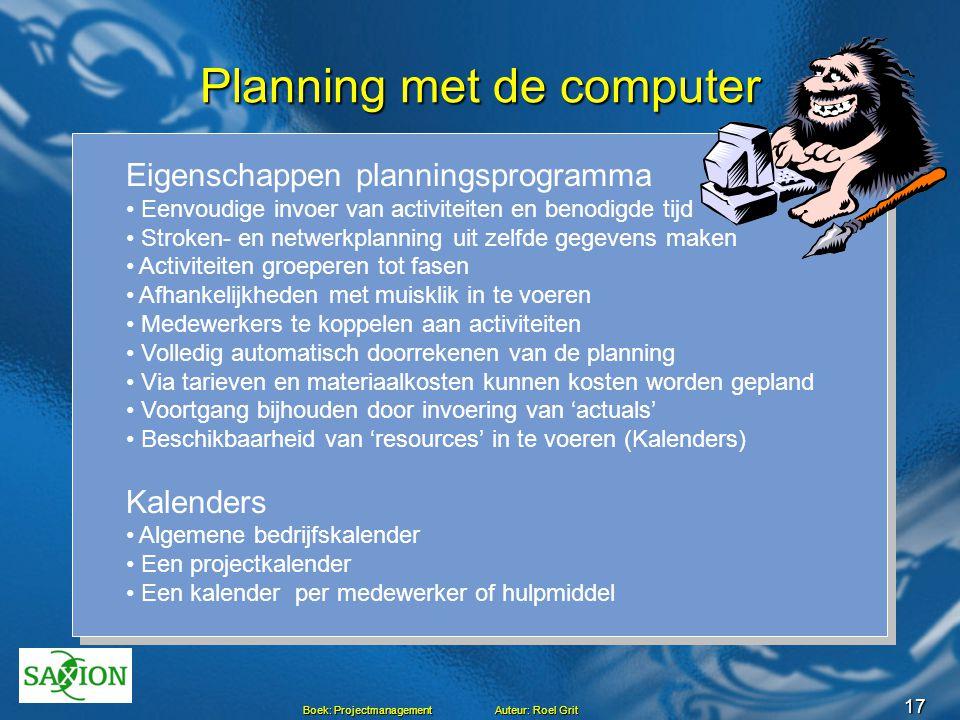16 Boek: Projectmanagement Auteur: Roel Grit Planning - begrippen Netwerkplanning (Pert-chart) Strokenplanning (Gantt Chart, Bar-chart) Activiteit, ta