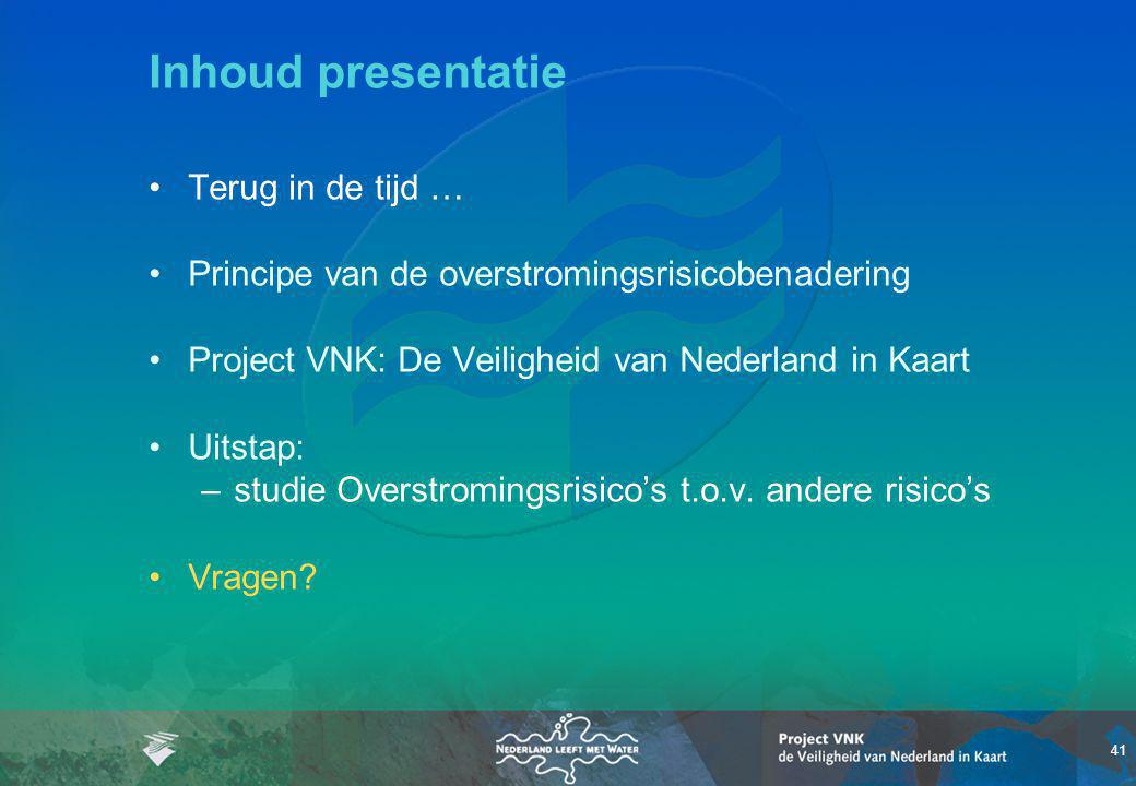 41 Inhoud presentatie Terug in de tijd … Principe van de overstromingsrisicobenadering Project VNK: De Veiligheid van Nederland in Kaart Uitstap: –studie Overstromingsrisico's t.o.v.