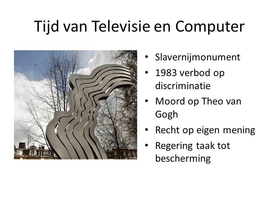 Tijd van Televisie en Computer Slavernijmonument 1983 verbod op discriminatie Moord op Theo van Gogh Recht op eigen mening Regering taak tot bescherming