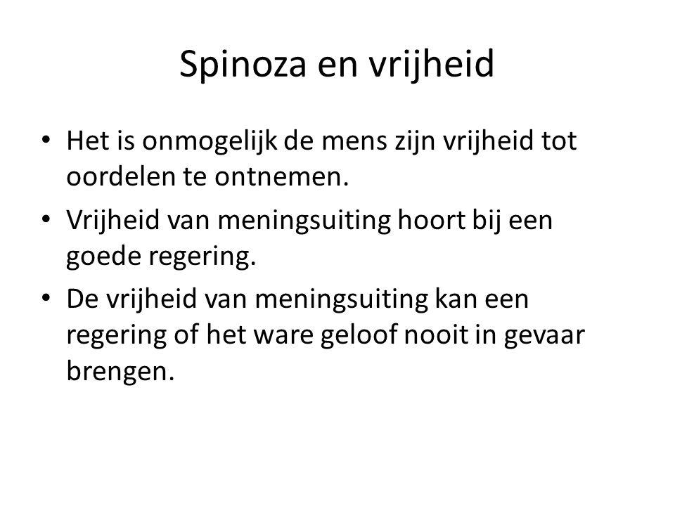 Spinoza en vrijheid Het is onmogelijk de mens zijn vrijheid tot oordelen te ontnemen.