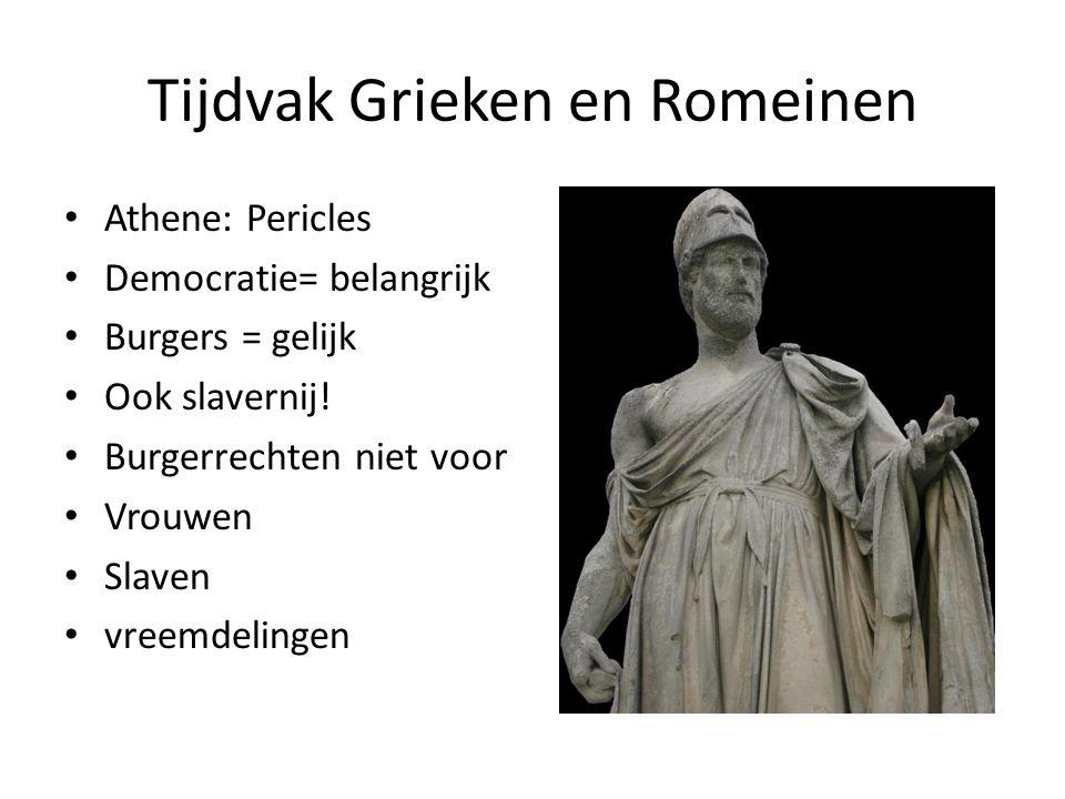 Tijdvak Grieken en Romeinen Athene: Pericles Democratie= belangrijk Burgers = gelijk Ook slavernij.