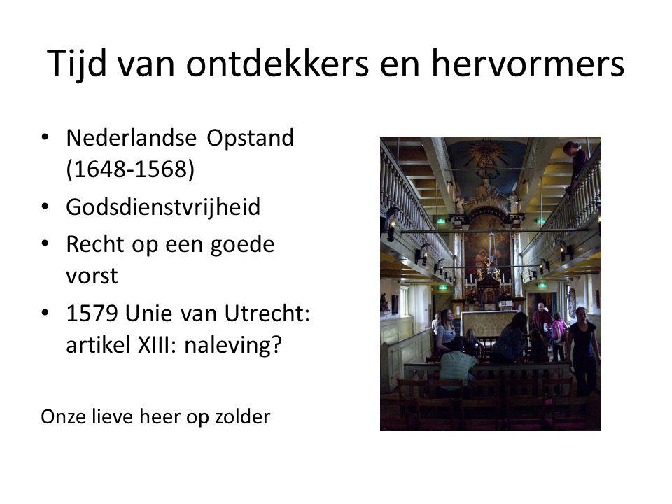 Tijd van ontdekkers en hervormers Nederlandse Opstand (1648-1568) Godsdienstvrijheid Recht op een goede vorst 1579 Unie van Utrecht: artikel XIII: naleving.