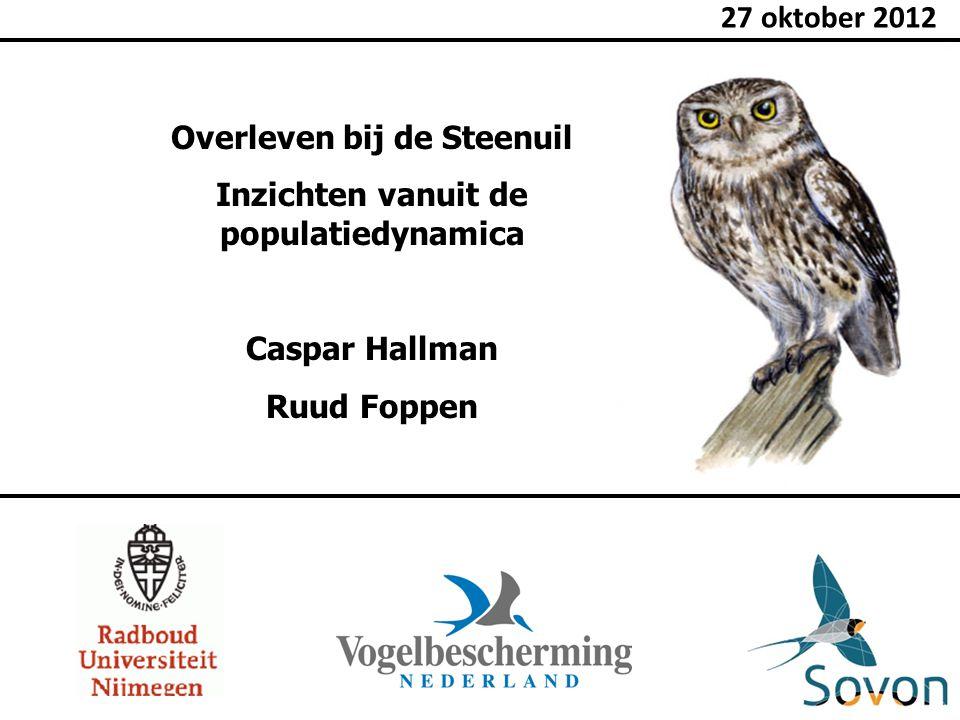 Overleven bij de Steenuil Inzichten vanuit de populatiedynamica Caspar Hallman Ruud Foppen 27 oktober 2012