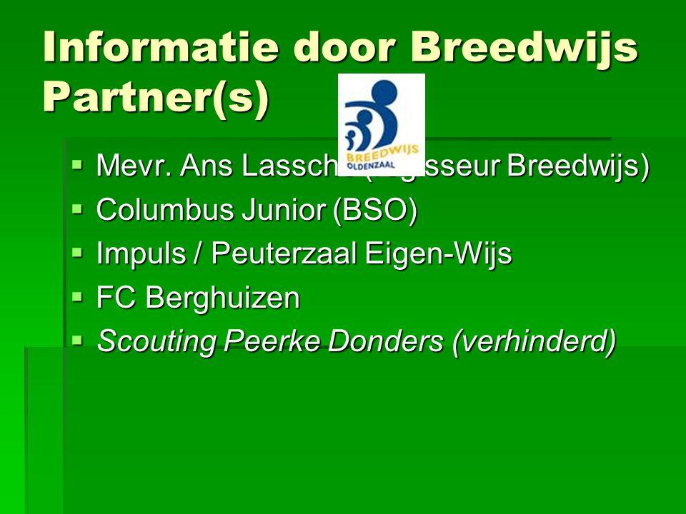 Informatie door Breedwijs Partner(s)  Mevr. Ans Lassche (regisseur Breedwijs)  Columbus Junior (BSO)  Impuls / Peuterzaal Eigen-Wijs  FC Berghuize