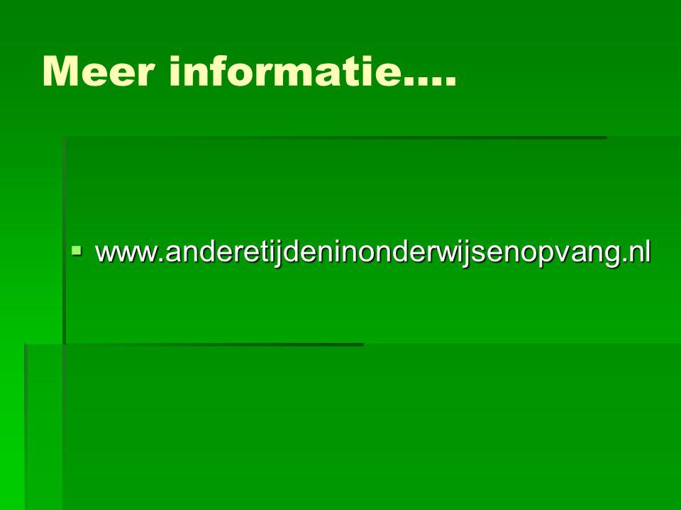 Meer informatie….  www.anderetijdeninonderwijsenopvang.nl