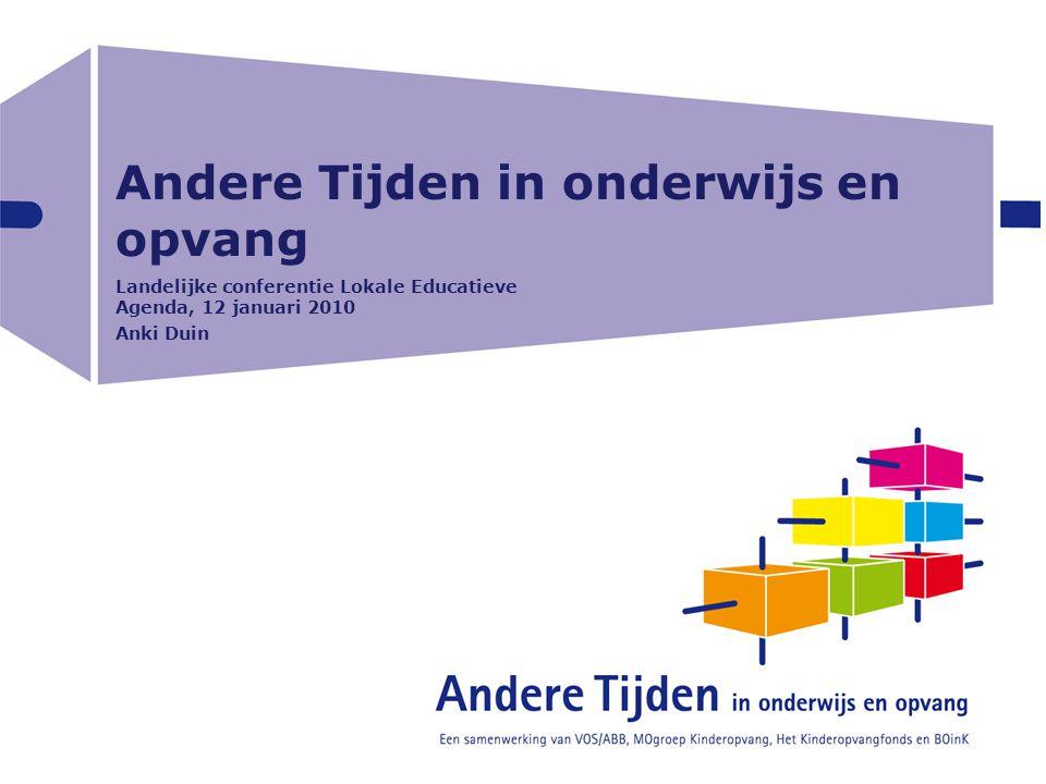 Andere Tijden in onderwijs en opvang Landelijke conferentie Lokale Educatieve Agenda, 12 januari 2010 Anki Duin