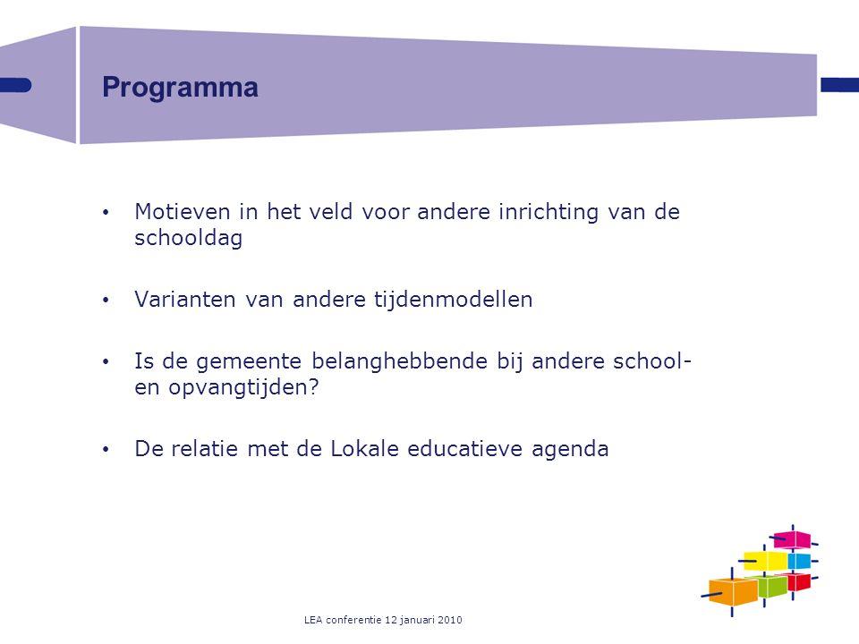 LEA conferentie 12 januari 2010 Programma Motieven in het veld voor andere inrichting van de schooldag Varianten van andere tijdenmodellen Is de gemeente belanghebbende bij andere school- en opvangtijden.