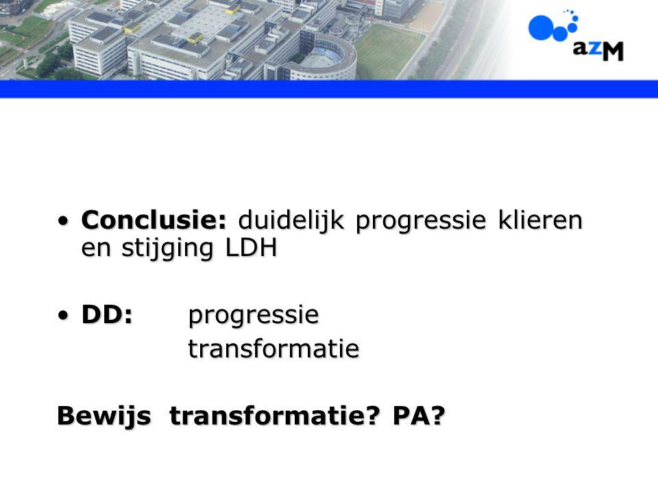 Conclusie: duidelijk progressie klieren en stijging LDHConclusie: duidelijk progressie klieren en stijging LDH DD:progressieDD:progressietransformatie