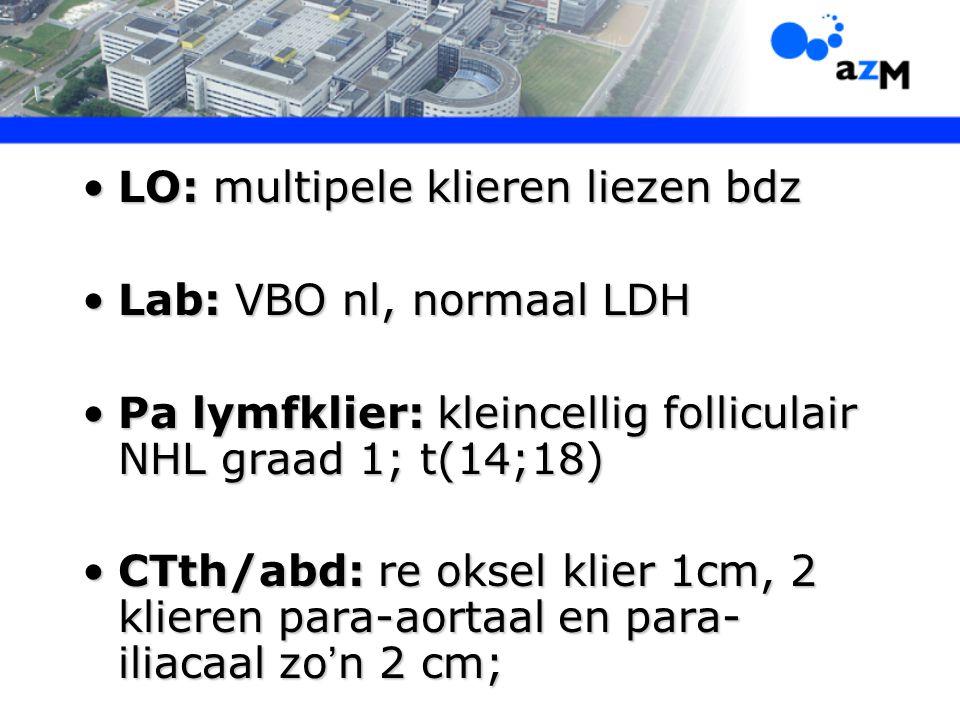 LO: multipele klieren liezen bdzLO: multipele klieren liezen bdz Lab: VBO nl, normaal LDHLab: VBO nl, normaal LDH Pa lymfklier: kleincellig folliculai