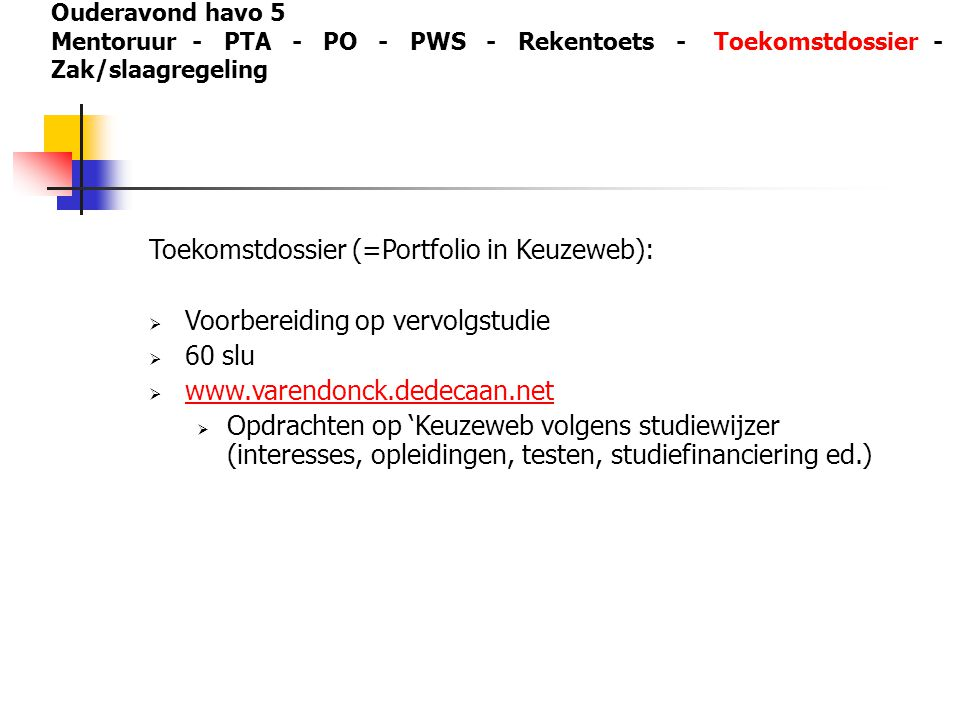 Toekomstdossier (=Portfolio in Keuzeweb):  Voorbereiding op vervolgstudie  60 slu  www.varendonck.dedecaan.net www.varendonck.dedecaan.net  Opdrac