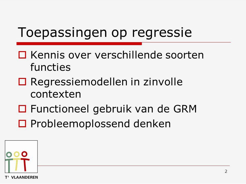 2 Toepassingen op regressie  Kennis over verschillende soorten functies  Regressiemodellen in zinvolle contexten  Functioneel gebruik van de GRM 