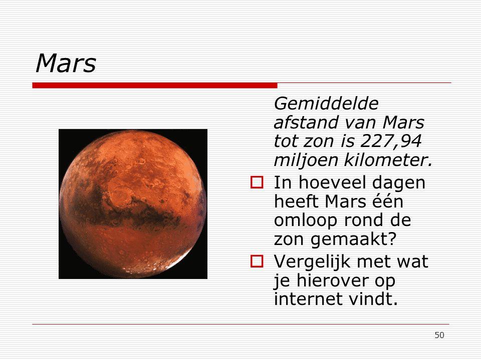 50 Mars Gemiddelde afstand van Mars tot zon is 227,94 miljoen kilometer.  In hoeveel dagen heeft Mars één omloop rond de zon gemaakt?  Vergelijk met