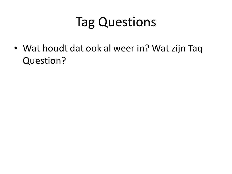 Tag Questions Wat houdt dat ook al weer in? Wat zijn Taq Question?