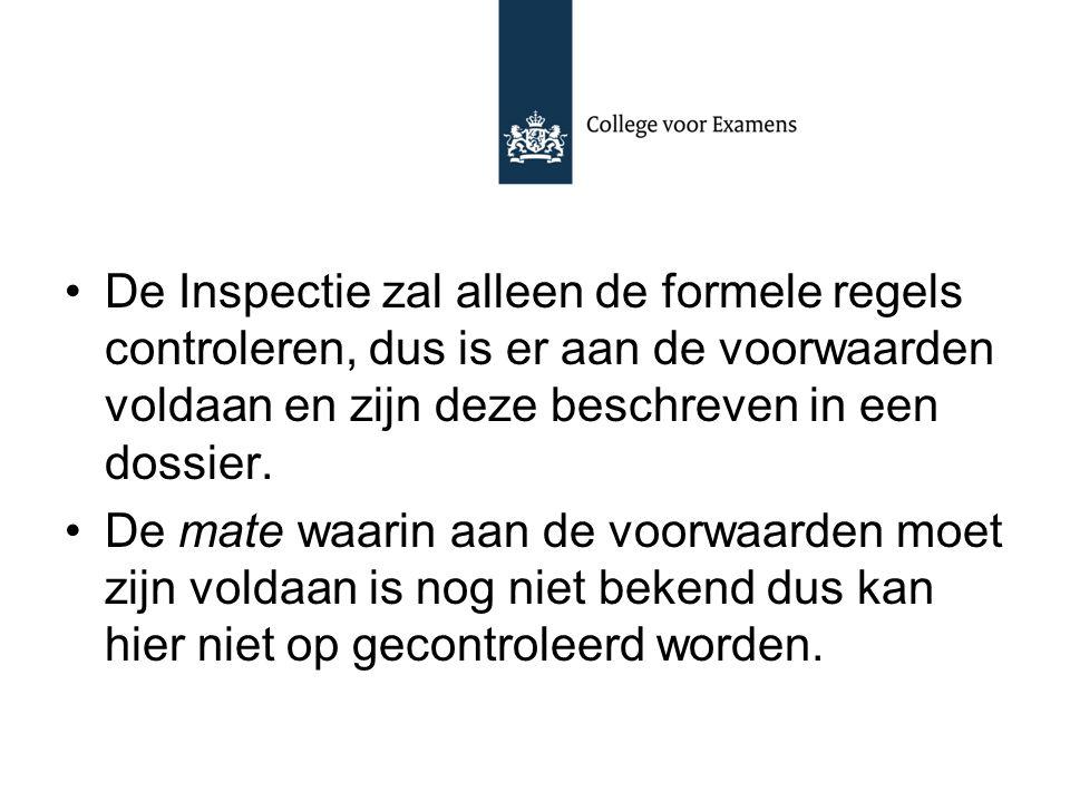 De Inspectie zal alleen de formele regels controleren, dus is er aan de voorwaarden voldaan en zijn deze beschreven in een dossier. De mate waarin aan