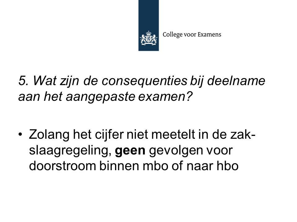 5. Wat zijn de consequenties bij deelname aan het aangepaste examen? Zolang het cijfer niet meetelt in de zak- slaagregeling, geen gevolgen voor doors