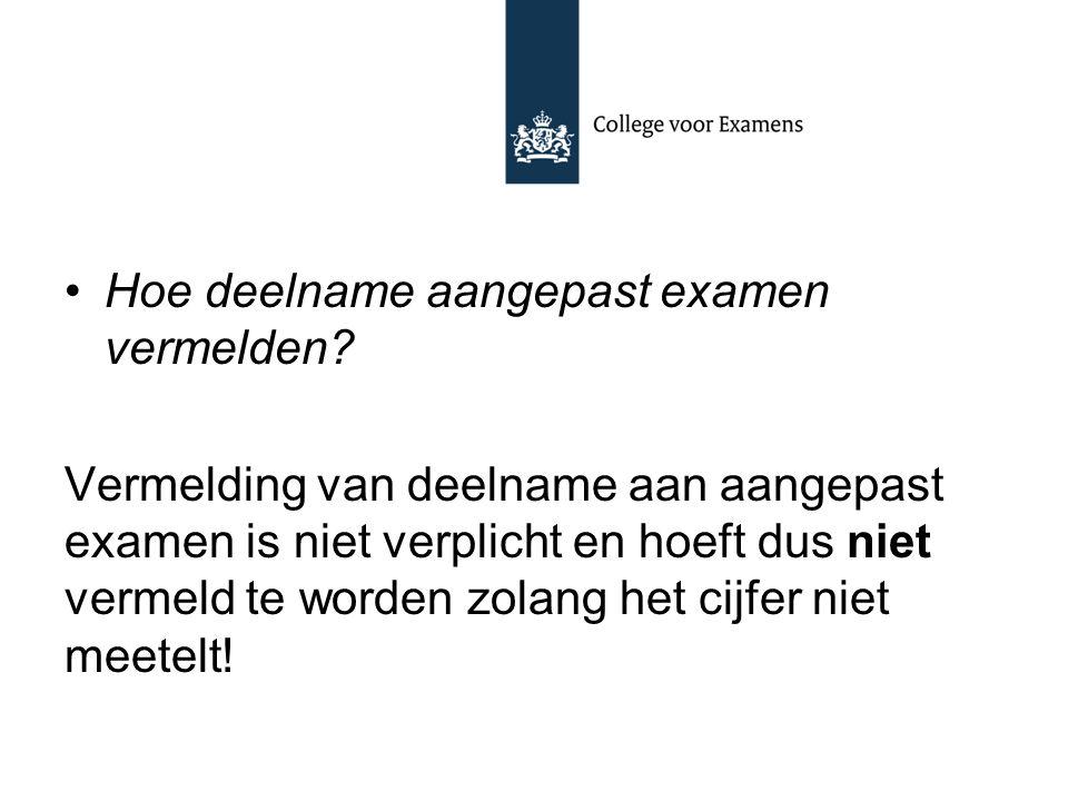 Hoe deelname aangepast examen vermelden? Vermelding van deelname aan aangepast examen is niet verplicht en hoeft dus niet vermeld te worden zolang het