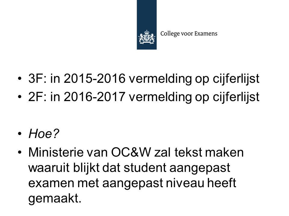 3F: in 2015-2016 vermelding op cijferlijst 2F: in 2016-2017 vermelding op cijferlijst Hoe? Ministerie van OC&W zal tekst maken waaruit blijkt dat stud