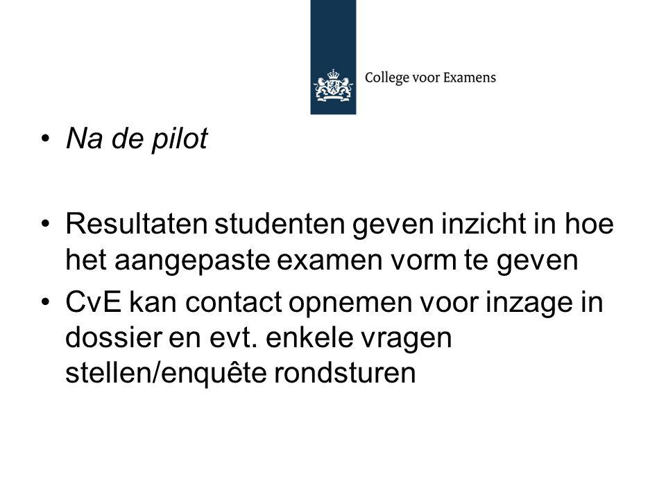 Na de pilot Resultaten studenten geven inzicht in hoe het aangepaste examen vorm te geven CvE kan contact opnemen voor inzage in dossier en evt. enkel