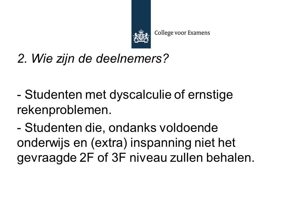 2. Wie zijn de deelnemers? - Studenten met dyscalculie of ernstige rekenproblemen. - Studenten die, ondanks voldoende onderwijs en (extra) inspanning