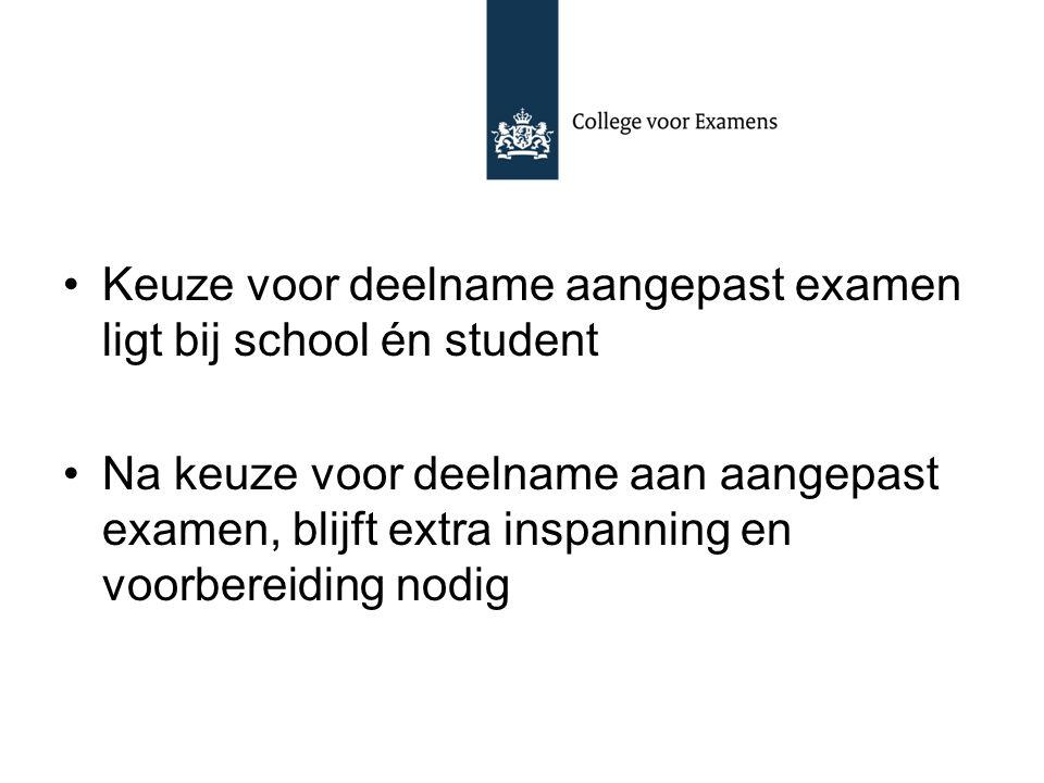 Keuze voor deelname aangepast examen ligt bij school én student Na keuze voor deelname aan aangepast examen, blijft extra inspanning en voorbereiding