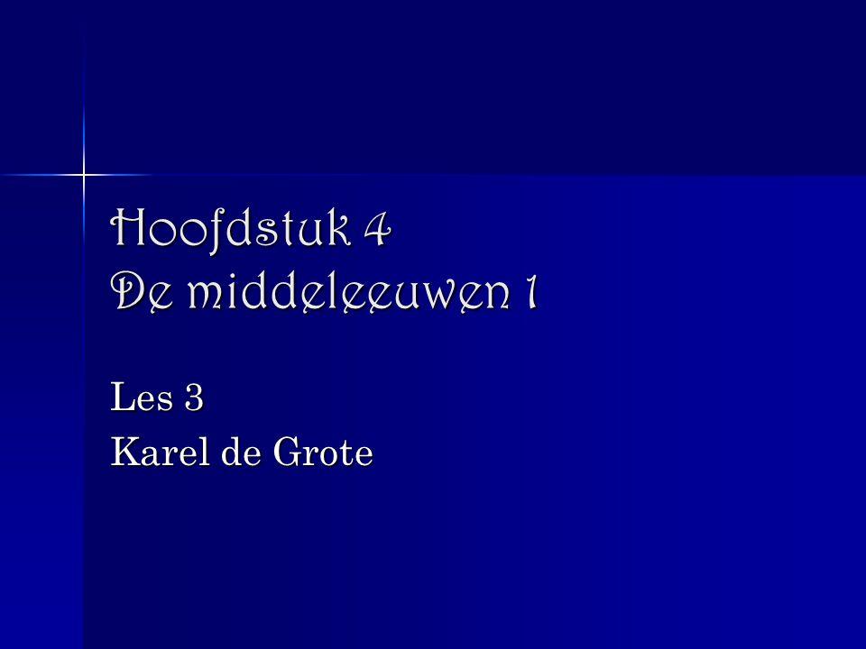Hoofdstuk 4 De middeleeuwen 1 Les 3 Karel de Grote
