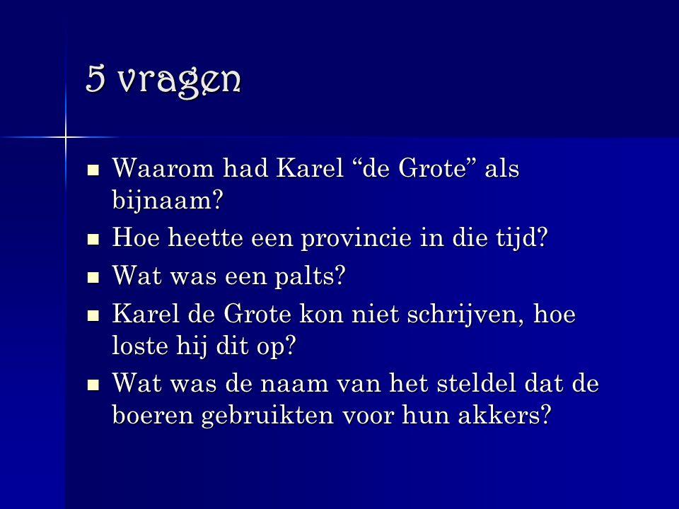 """5 vragen Waarom had Karel """"de Grote"""" als bijnaam? Waarom had Karel """"de Grote"""" als bijnaam? Hoe heette een provincie in die tijd? Hoe heette een provin"""