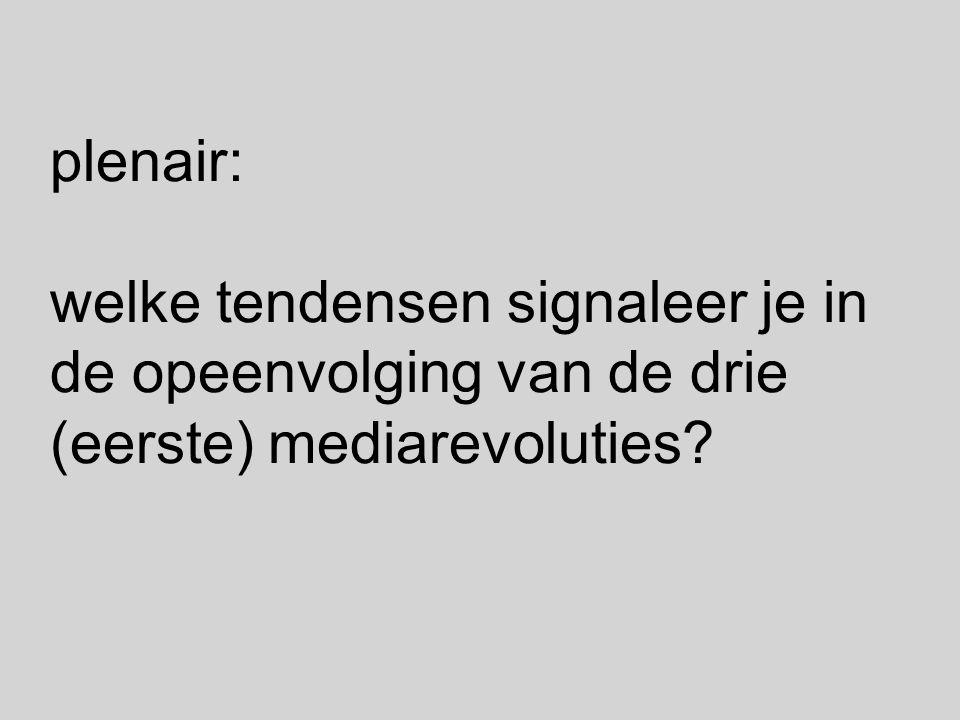 plenair: welke tendensen signaleer je in de opeenvolging van de drie (eerste) mediarevoluties?