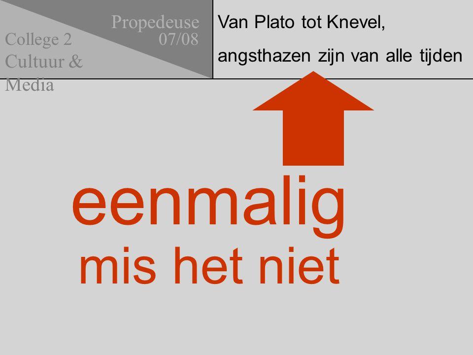 Van Plato tot Knevel, angsthazen zijn van alle tijden Propedeuse 07/08 Cultuur & Media College 2 eenmalig mis het niet