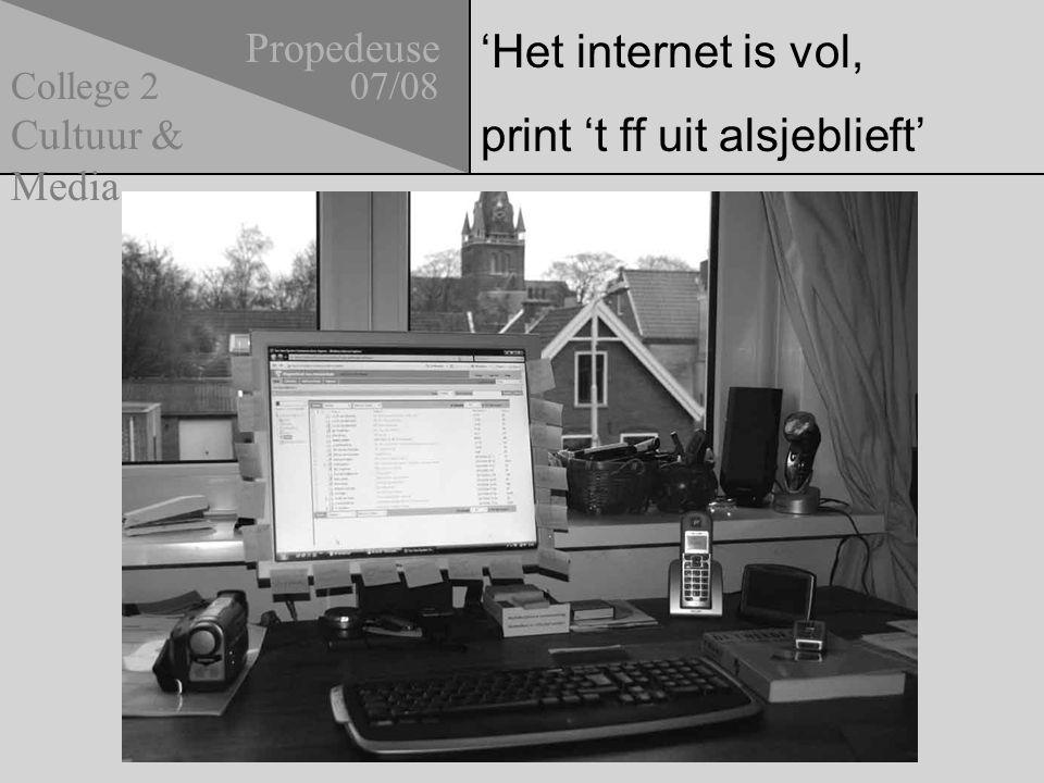 'Het internet is vol, print 't ff uit alsjeblieft' Propedeuse 07/08 Cultuur & Media College 2