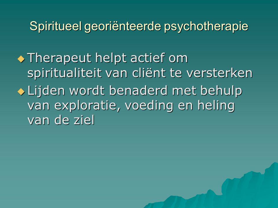 Spiritueel georiënteerde psychotherapie  Therapeut helpt actief om spiritualiteit van cliënt te versterken  Lijden wordt benaderd met behulp van exp